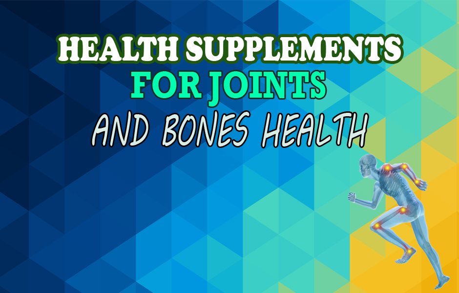 Health Supplements that can help to maintain strong Bones and Joints