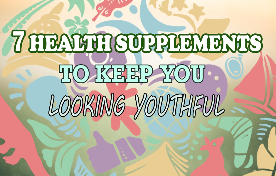 7 Health Supplements to keep you looking Youthful